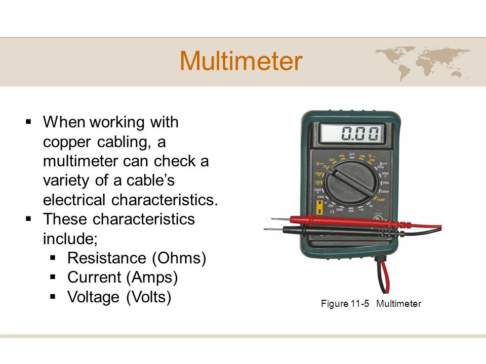 Multimeter When working with copper cabling, a multimeter can check a variety of a cable's electrical characteristics.