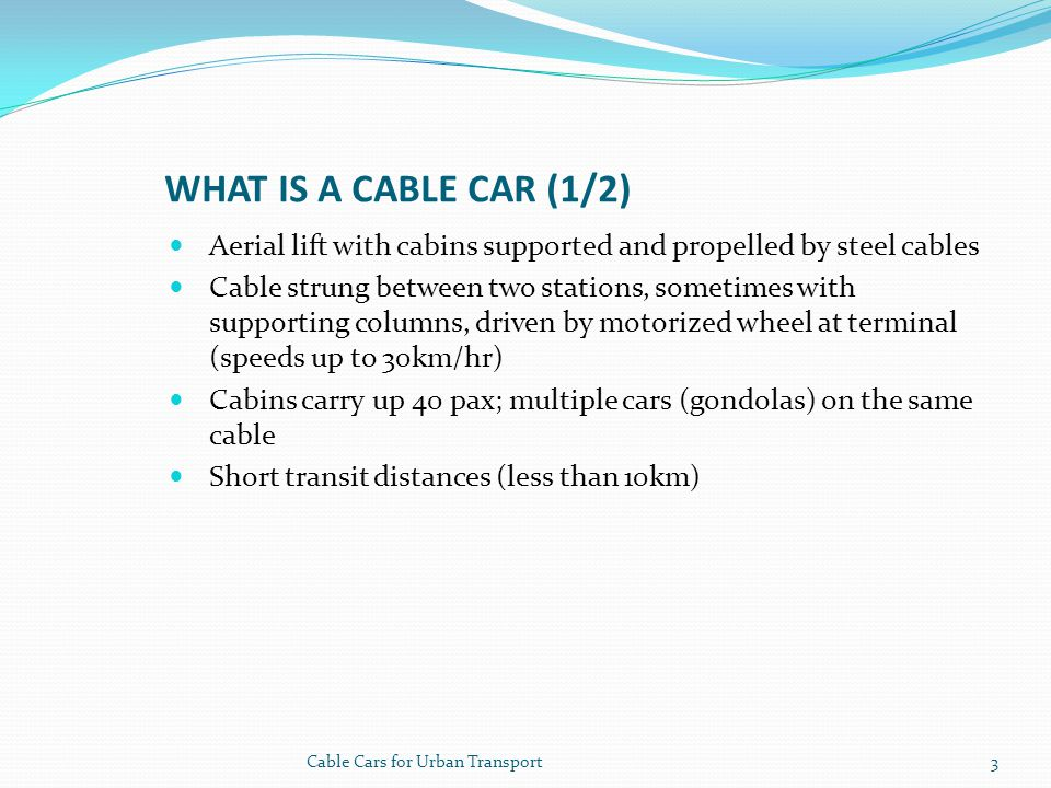 What is a cable car (1/2) Aerial lift with cabins supported and propelled by steel cables.