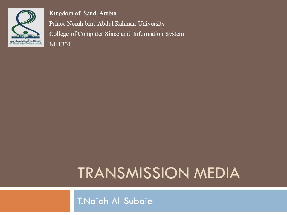 Transmission Media T.Najah Al-Subaie Kingdom of Saudi Arabia