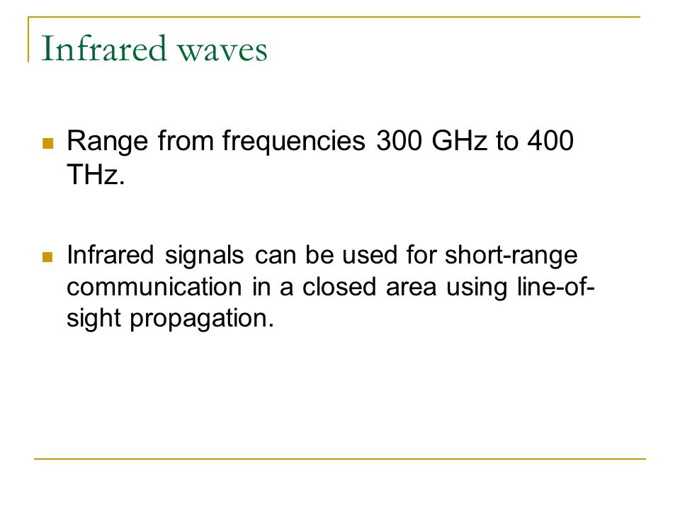 Infrared waves Range from frequencies 300 GHz to 400 THz.