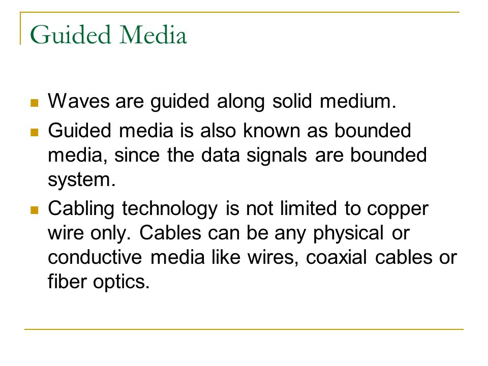 Guided Media Waves are guided along solid medium.