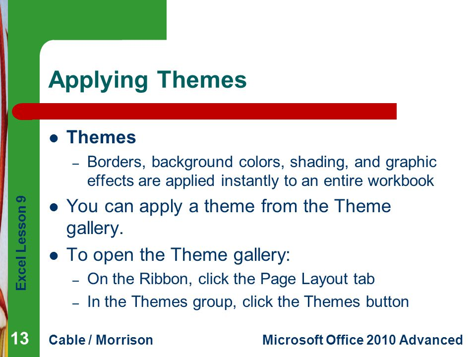Applying Themes Themes You can apply a theme from the Theme gallery.