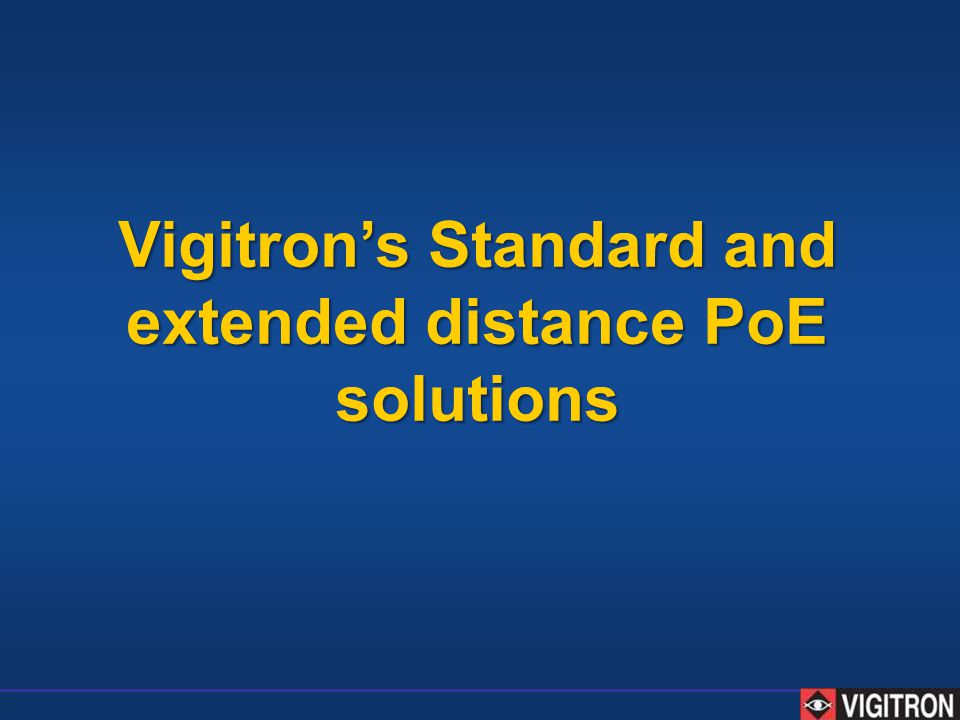 Vigitron's Standard and extended distance PoE solutions