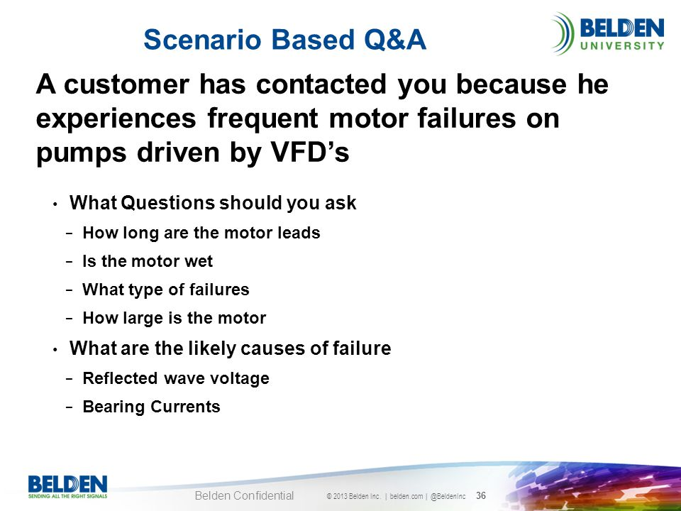 Scenario Based Q&A A customer has contacted you because he experiences frequent motor failures on pumps driven by VFD's.