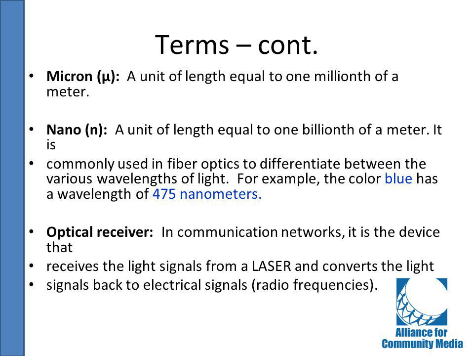 Terms – cont. Micron (μ): A unit of length equal to one millionth of a meter. Nano (n): A unit of length equal to one billionth of a meter. It is.