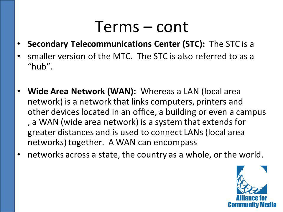 Terms – cont Secondary Telecommunications Center (STC): The STC is a