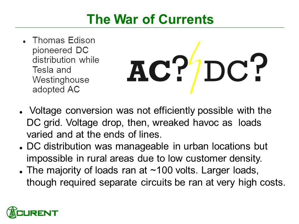 The War of Currents Thomas Edison pioneered DC distribution while Tesla and Westinghouse adopted AC.