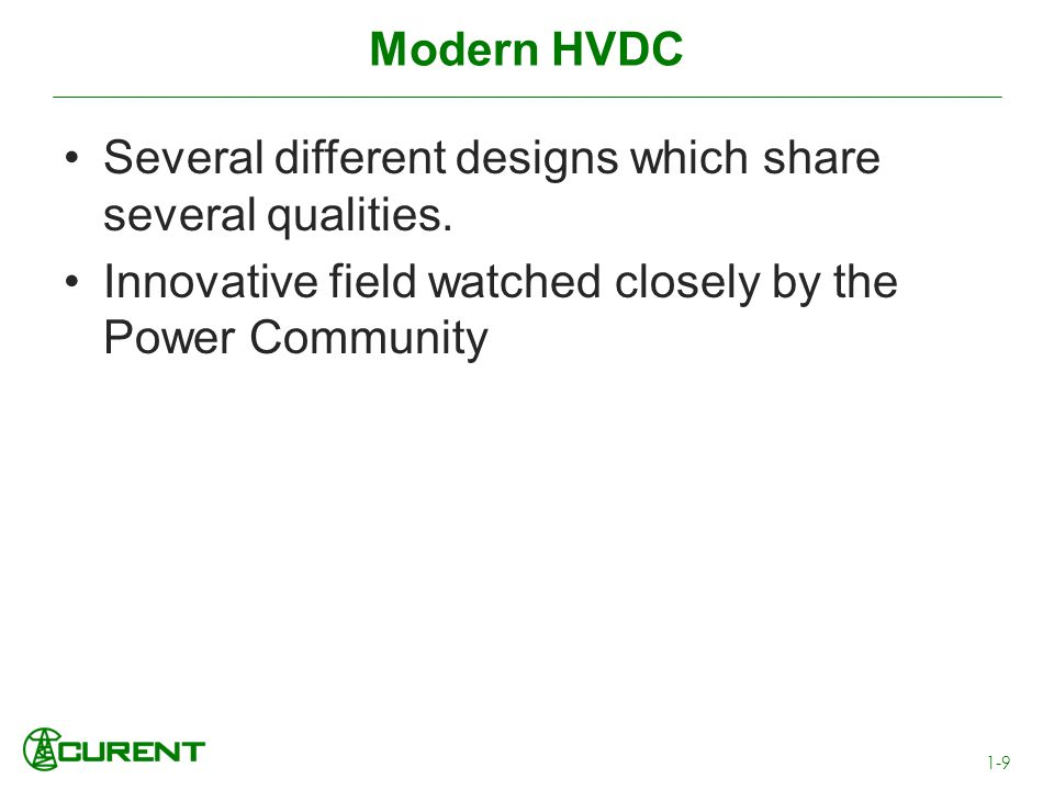 Modern HVDC Several different designs which share several qualities.