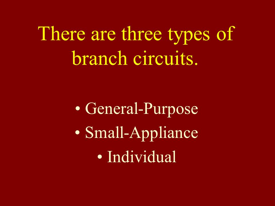 There are three types of branch circuits.