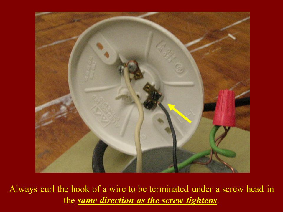 Always curl the hook of a wire to be terminated under a screw head in the same direction as the screw tightens.