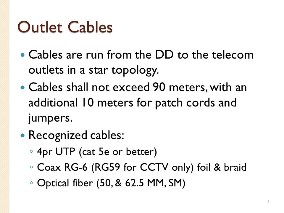 Outlet Cables Cables are run from the DD to the telecom outlets in a star topology.