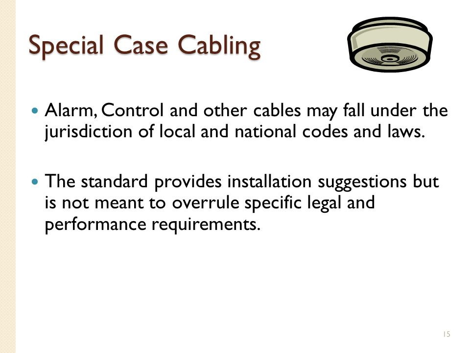 Special Case Cabling Alarm, Control and other cables may fall under the jurisdiction of local and national codes and laws.
