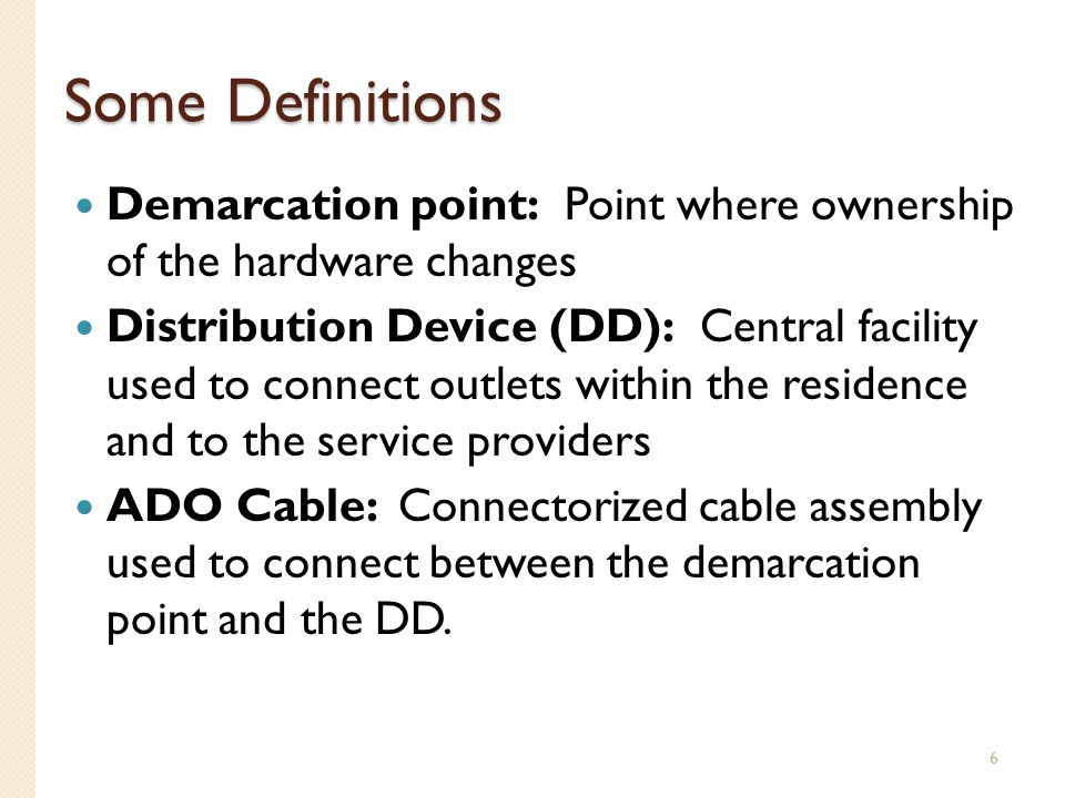 Some Definitions Demarcation point: Point where ownership of the hardware changes.
