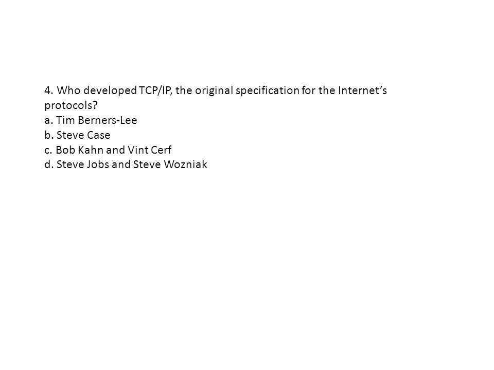 4. Who developed TCP/IP, the original specification for the Internet's protocols