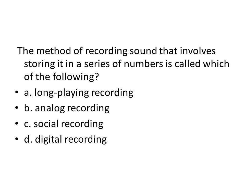 The method of recording sound that involves storing it in a series of numbers is called which of the following