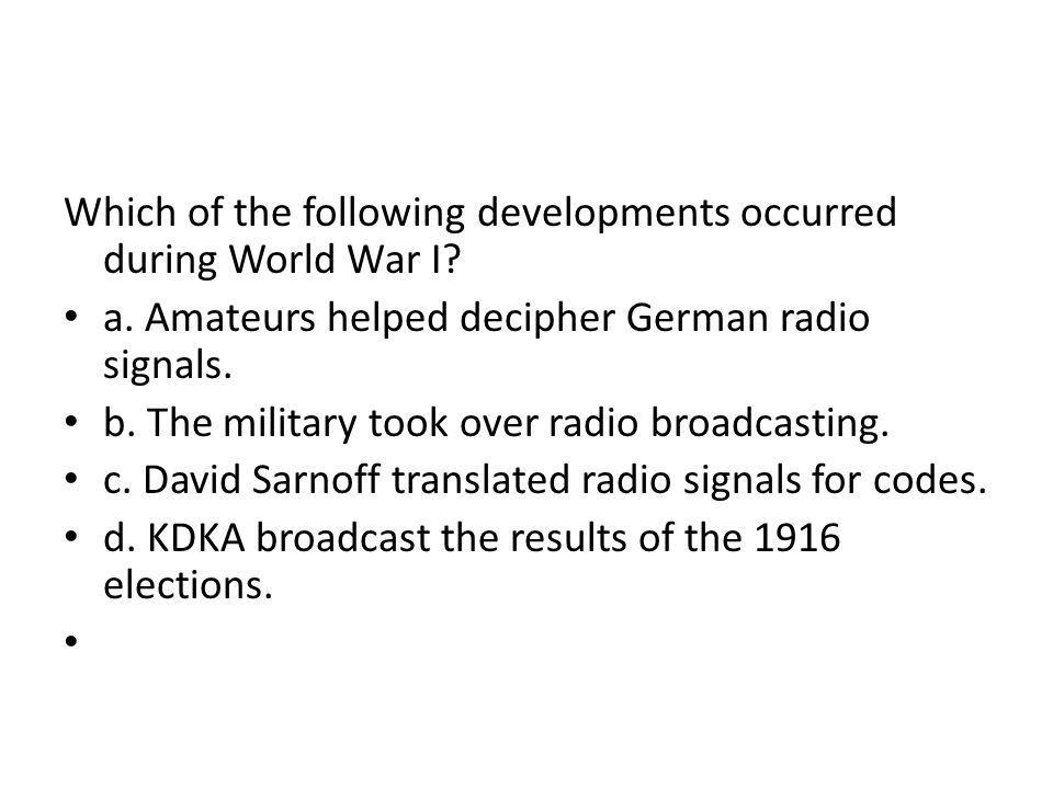 Which of the following developments occurred during World War I