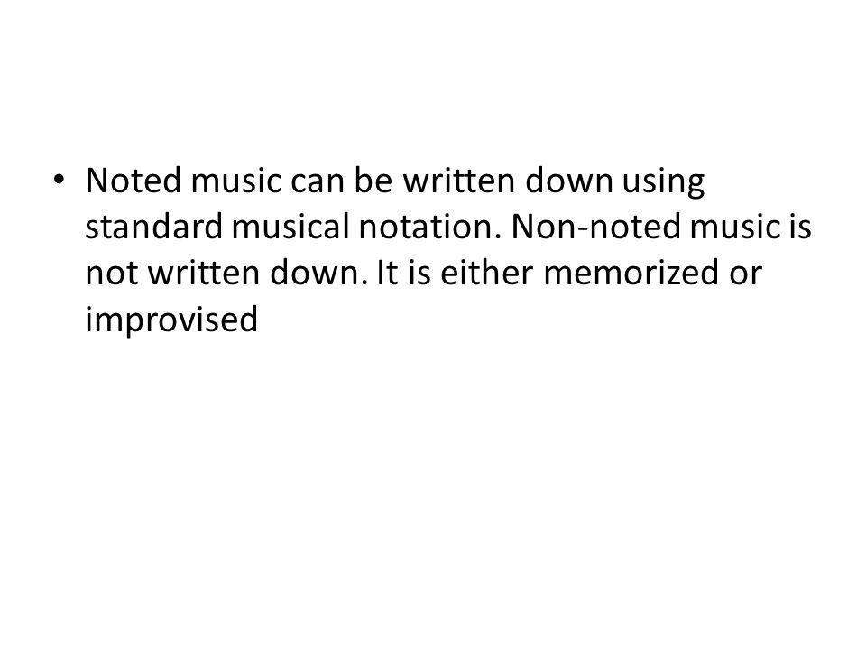 Noted music can be written down using standard musical notation