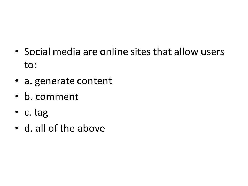 Social media are online sites that allow users to: