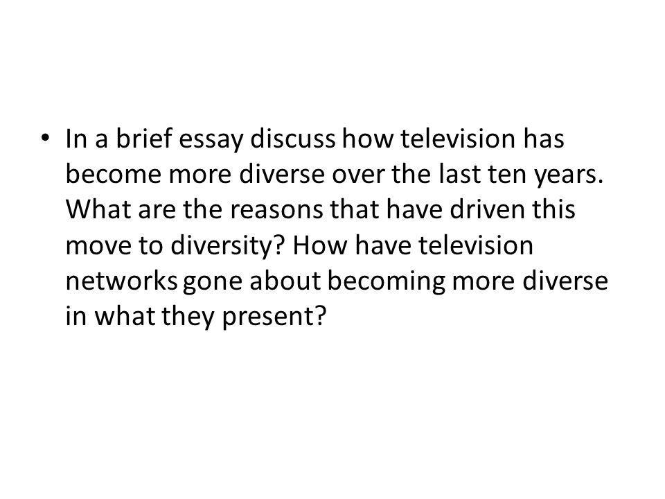 In a brief essay discuss how television has become more diverse over the last ten years.