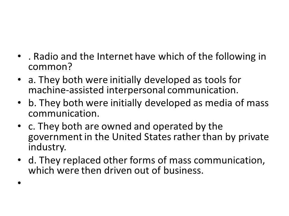 . Radio and the Internet have which of the following in common