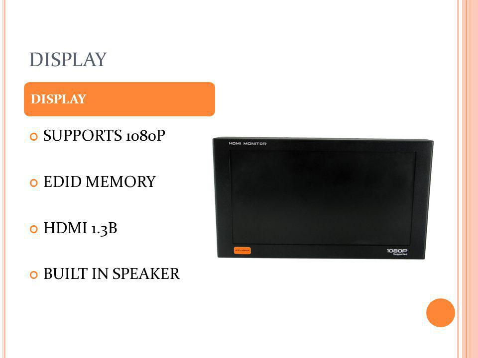 DISPLAY DISPLAY SUPPORTS 1080P EDID MEMORY HDMI 1.3B BUILT IN SPEAKER