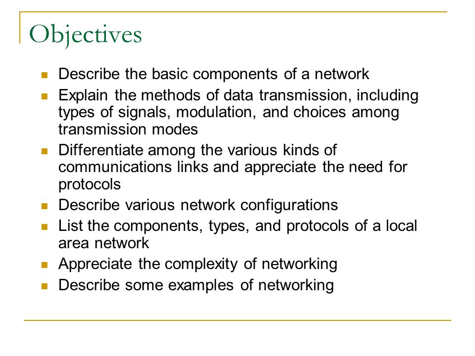 Objectives Describe the basic components of a network