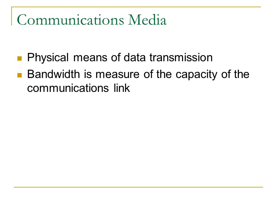 Communications Media Physical means of data transmission