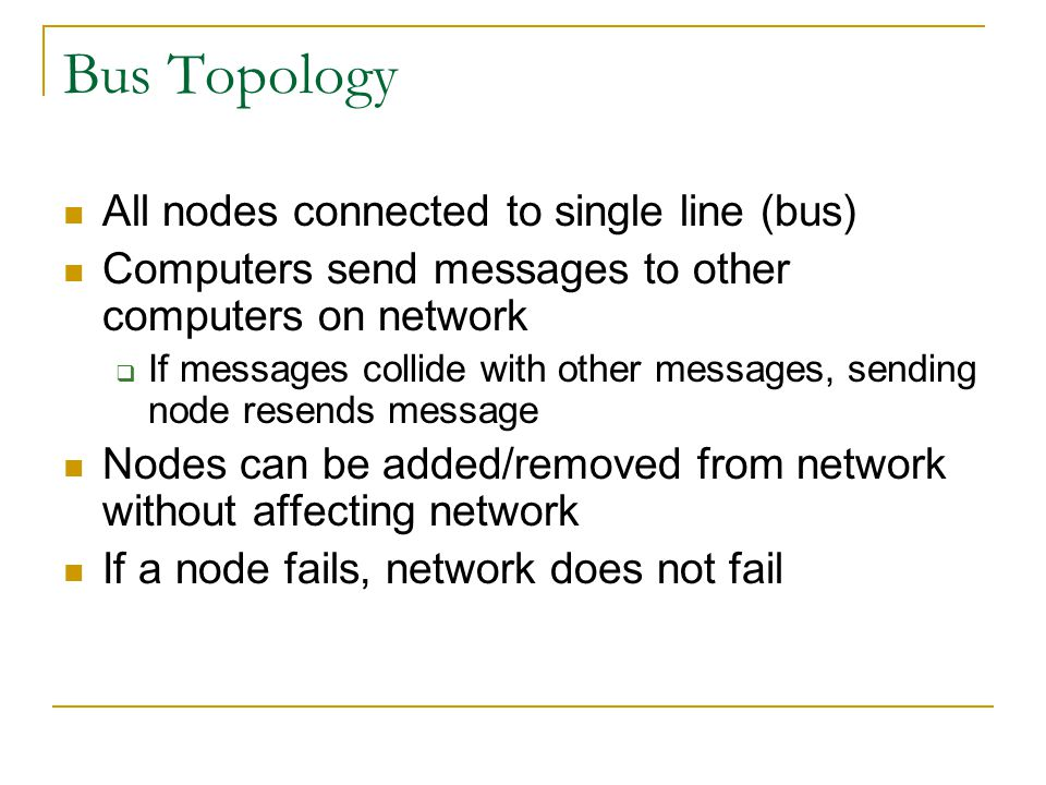 Bus Topology All nodes connected to single line (bus)