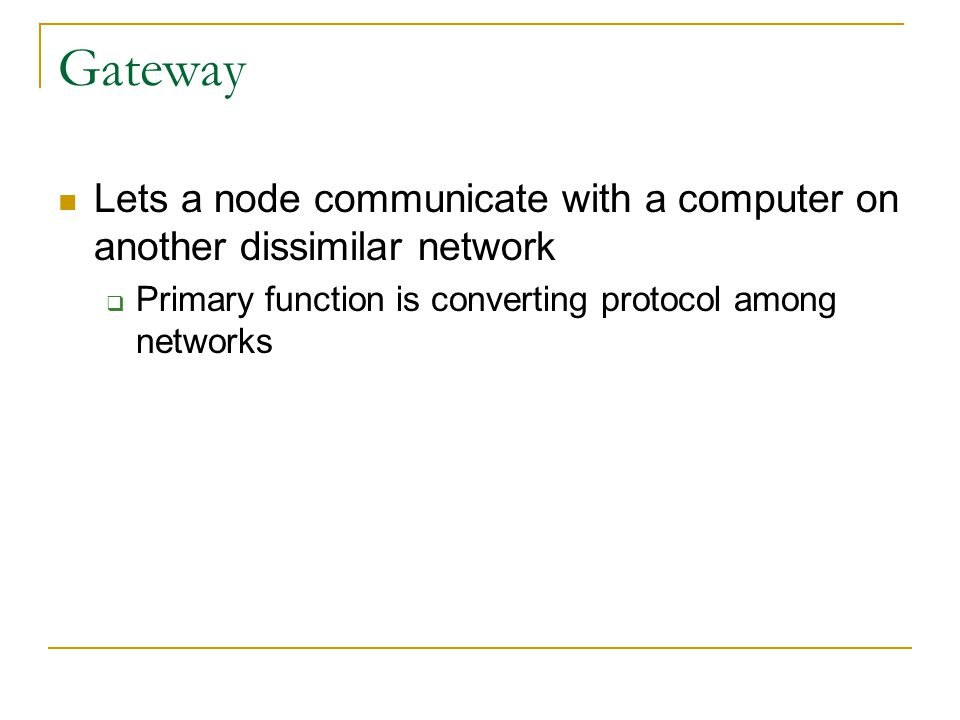 Gateway Lets a node communicate with a computer on another dissimilar network.