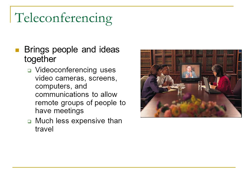 Teleconferencing Brings people and ideas together