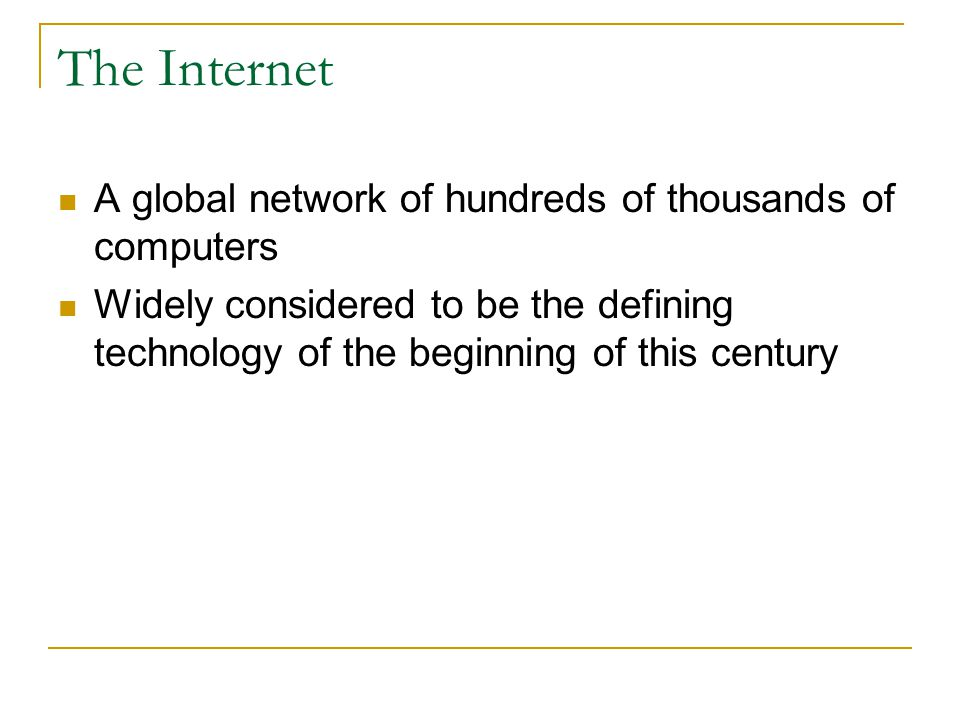 The Internet A global network of hundreds of thousands of computers
