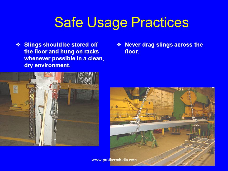 Safe Usage Practices Slings should be stored off the floor and hung on racks whenever possible in a clean, dry environment.