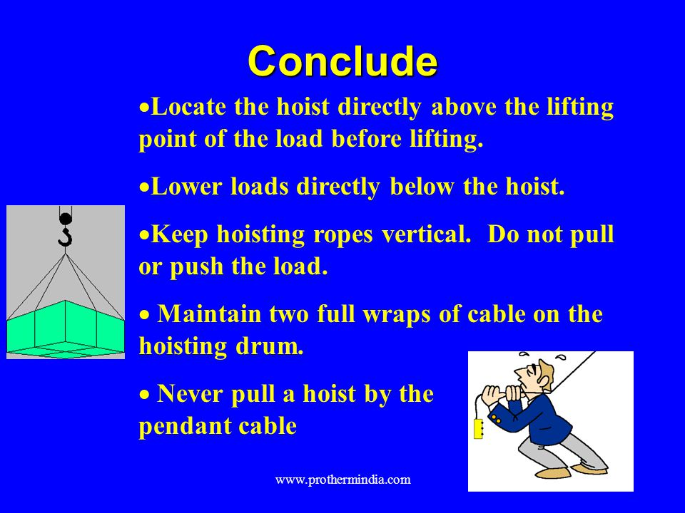 Conclude Locate the hoist directly above the lifting point of the load before lifting. Lower loads directly below the hoist.