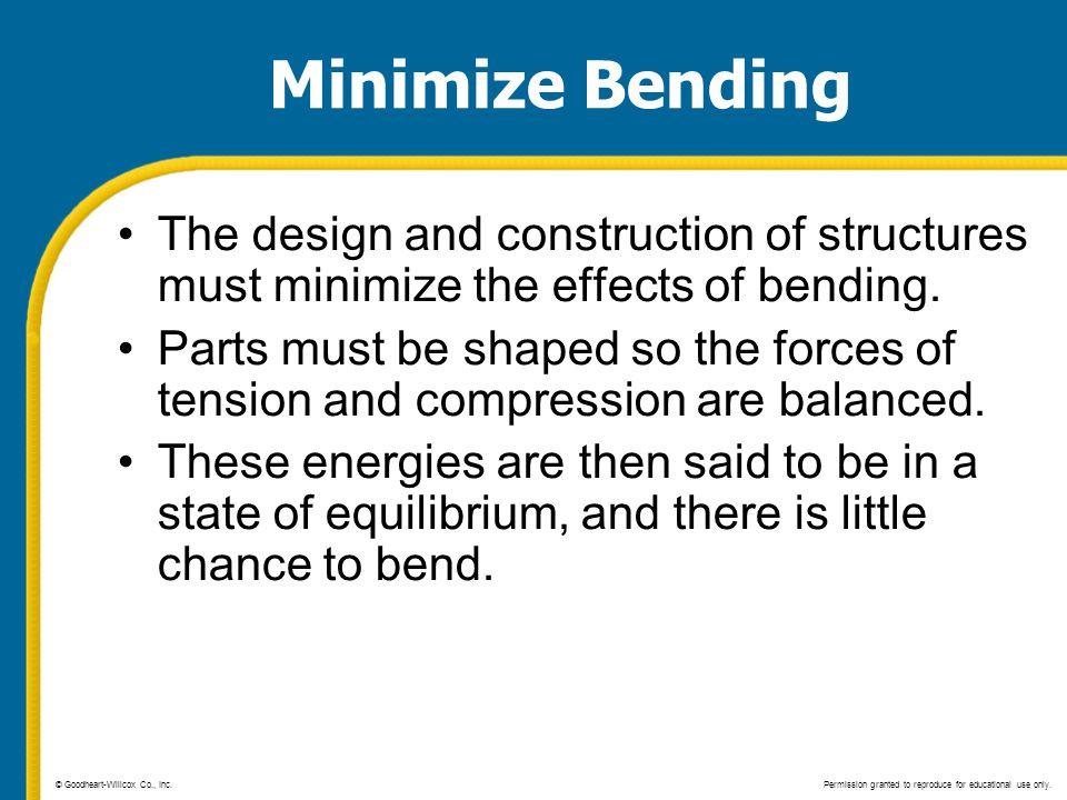 Minimize Bending The design and construction of structures must minimize the effects of bending.