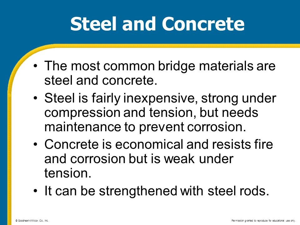 Steel and Concrete The most common bridge materials are steel and concrete.