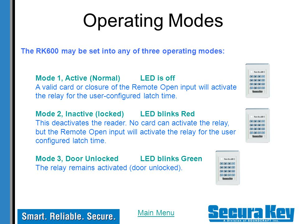 Operating Modes The RK600 may be set into any of three operating modes: Mode 1, Active (Normal) LED is off.