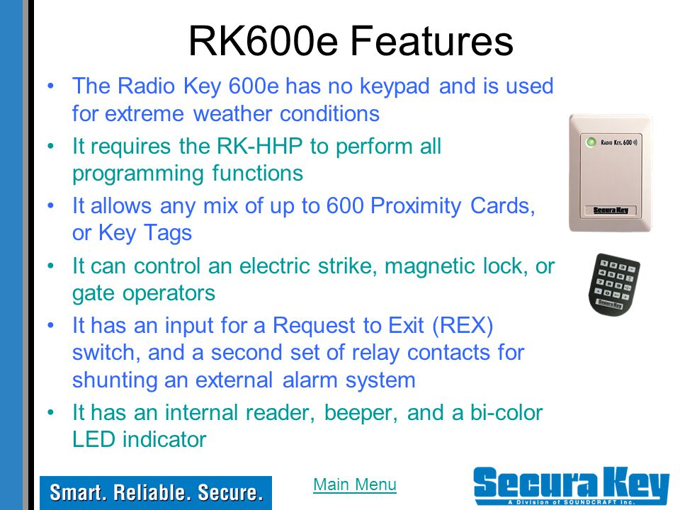 RK600e Features The Radio Key 600e has no keypad and is used for extreme weather conditions.
