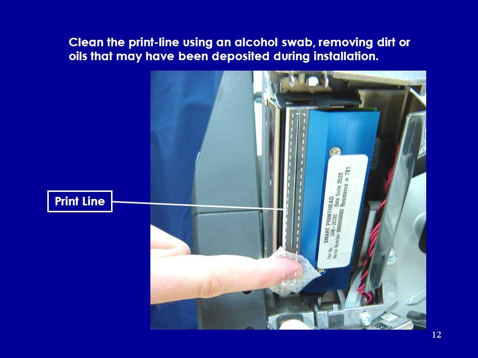 Clean the print-line using an alcohol swab, removing dirt or oils that may have been deposited during installation.