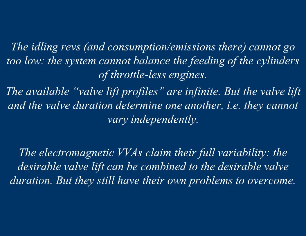 The idling revs (and consumption/emissions there) cannot go too low: the system cannot balance the feeding of the cylinders of throttle-less engines.