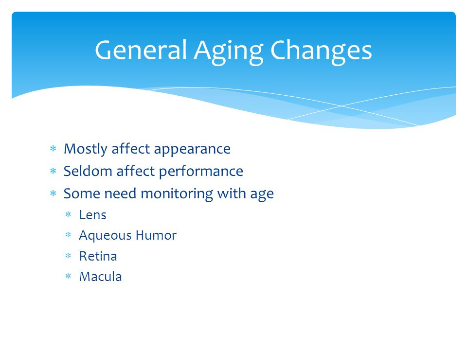 General Aging Changes Mostly affect appearance