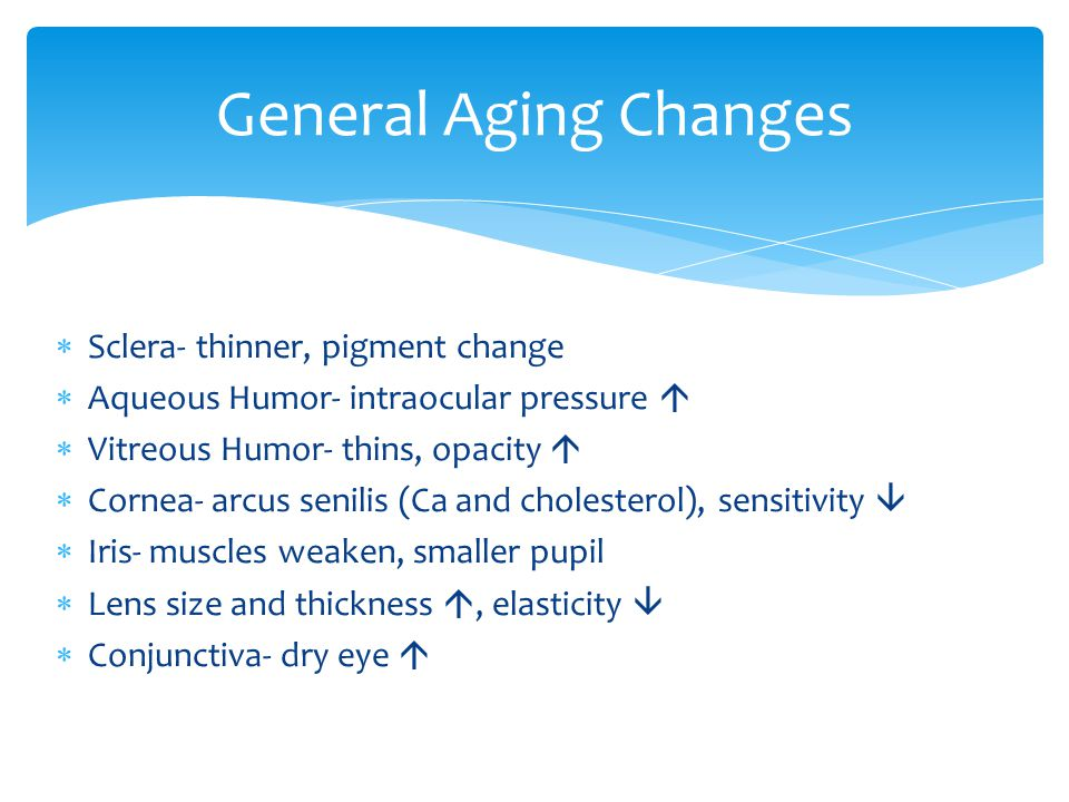 General Aging Changes Sclera- thinner, pigment change