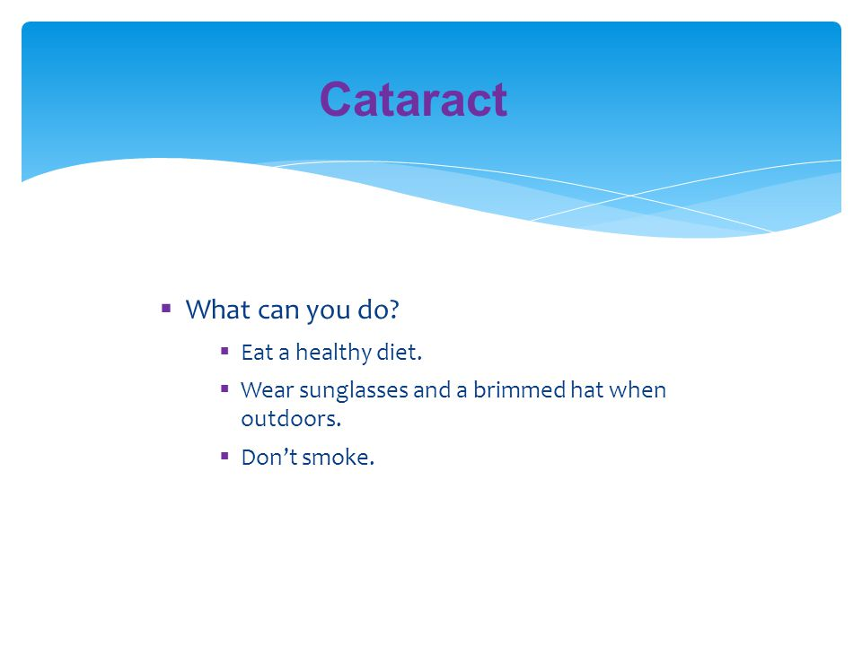 Cataract What can you do Eat a healthy diet.