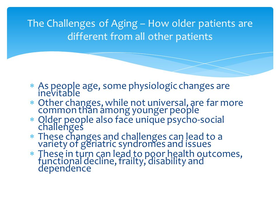 The Challenges of Aging – How older patients are different from all other patients