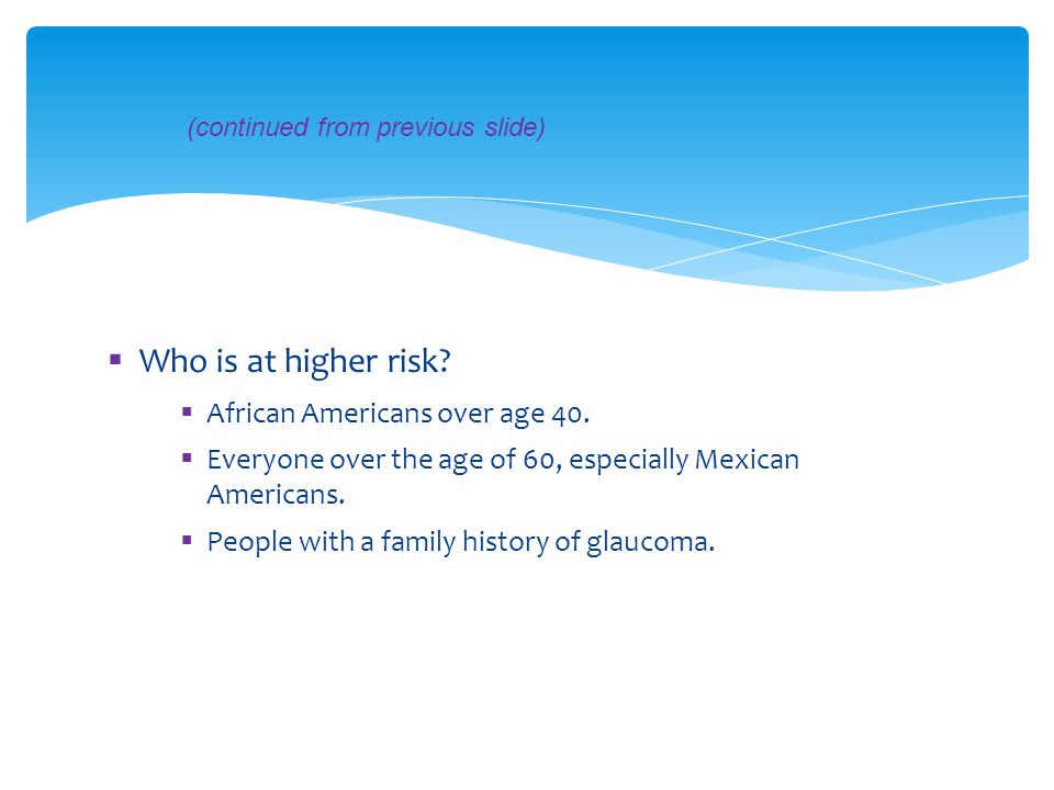 Who is at higher risk African Americans over age 40.