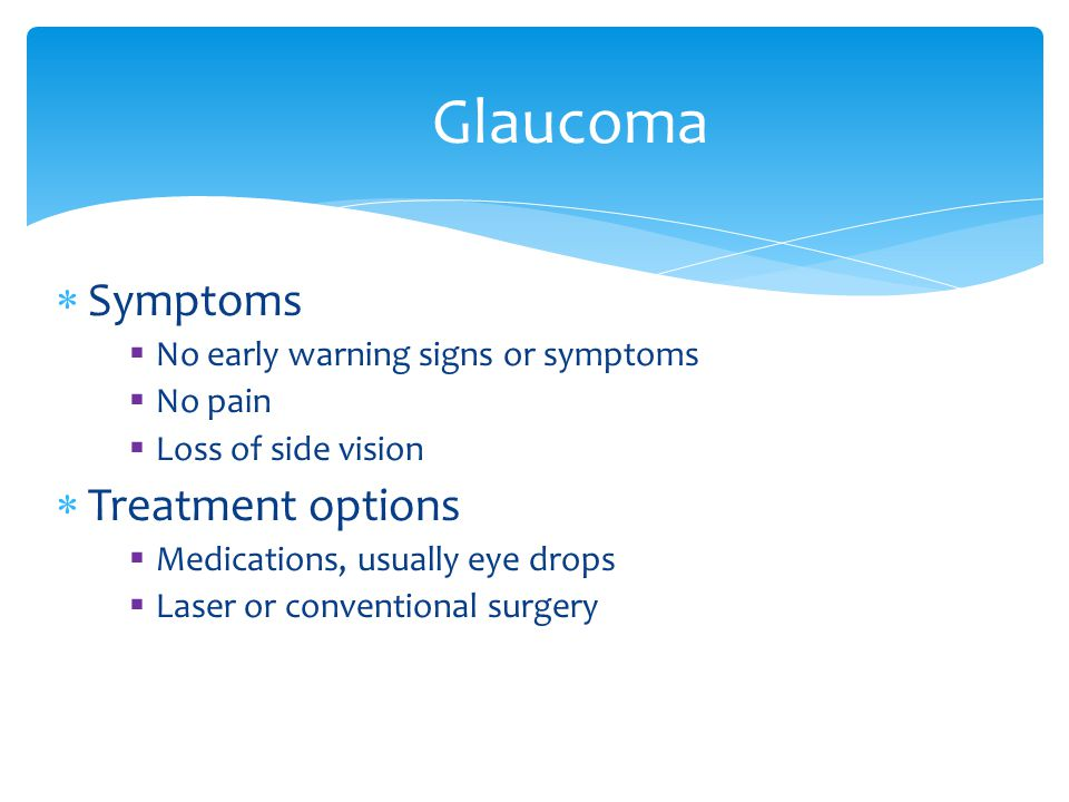 Glaucoma Symptoms Treatment options No early warning signs or symptoms