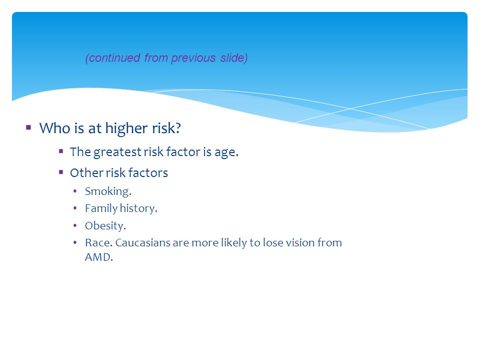 Who is at higher risk The greatest risk factor is age.