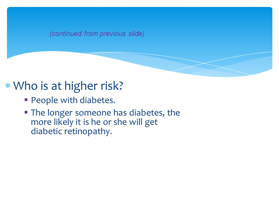 Who is at higher risk People with diabetes.