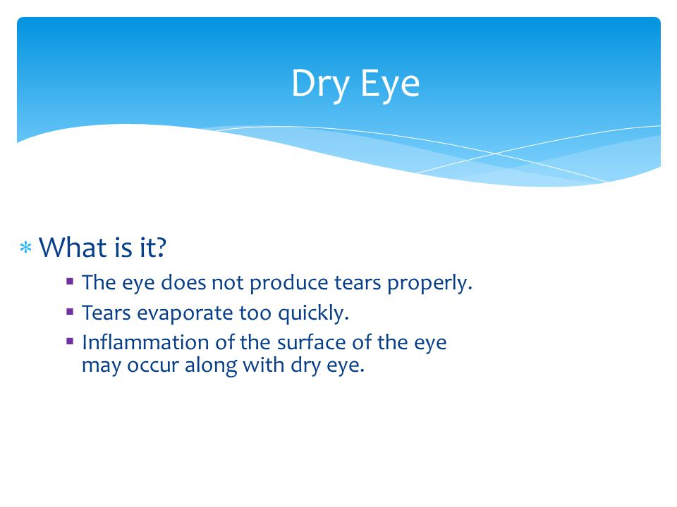 Dry Eye What is it The eye does not produce tears properly.