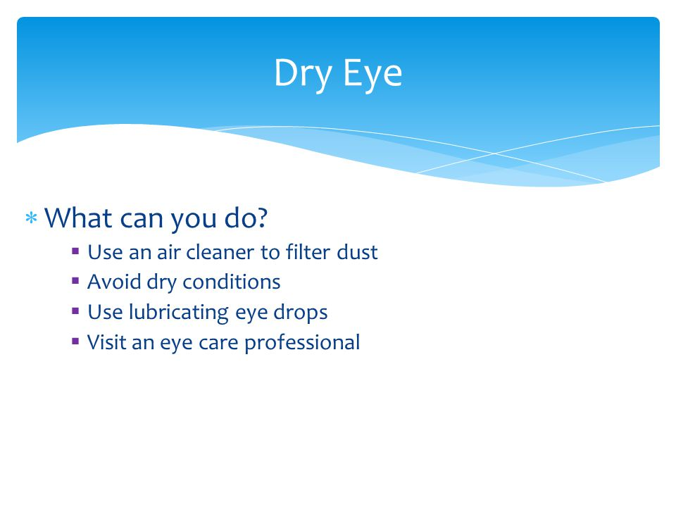 Dry Eye What can you do Use an air cleaner to filter dust