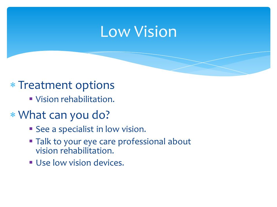 Low Vision Treatment options What can you do Vision rehabilitation.